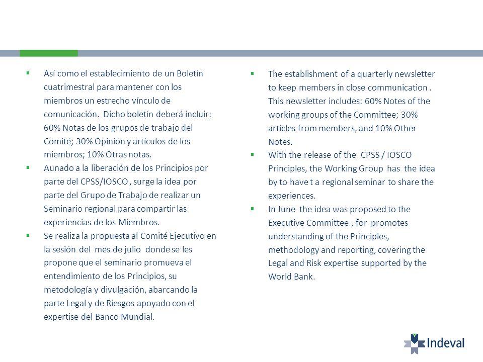 Así como el establecimiento de un Boletín cuatrimestral para mantener con los miembros un estrecho vínculo de comunicación. Dicho boletín deberá incluir: 60% Notas de los grupos de trabajo del Comité; 30% Opinión y artículos de los miembros; 10% Otras notas.