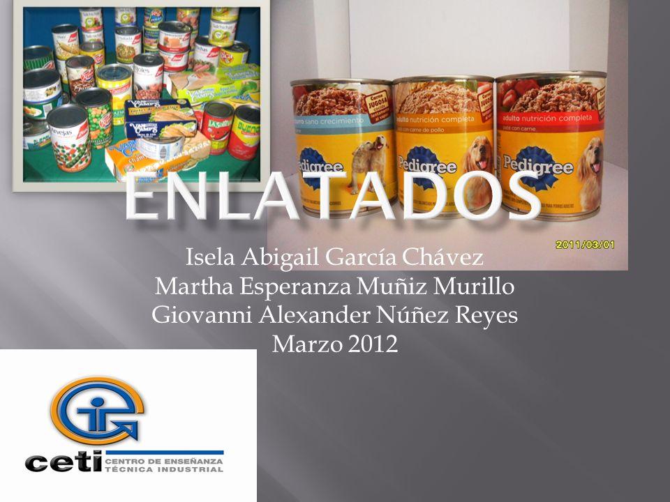 Enlatados Isela Abigail García Chávez Martha Esperanza Muñiz Murillo