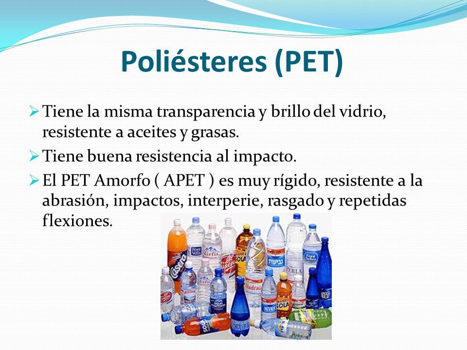Poliésteres (PET) Tiene la misma transparencia y brillo del vidrio, resistente a aceites y grasas. Tiene buena resistencia al impacto.