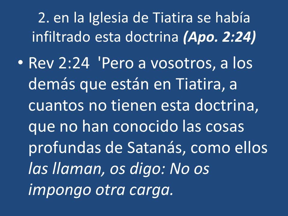 2. en la Iglesia de Tiatira se había infiltrado esta doctrina (Apo