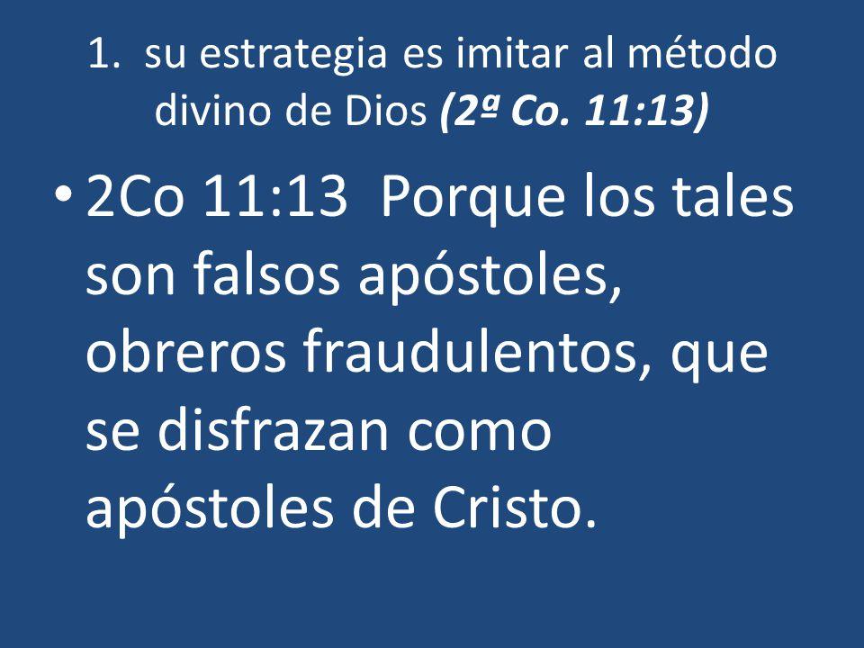1. su estrategia es imitar al método divino de Dios (2ª Co. 11:13)