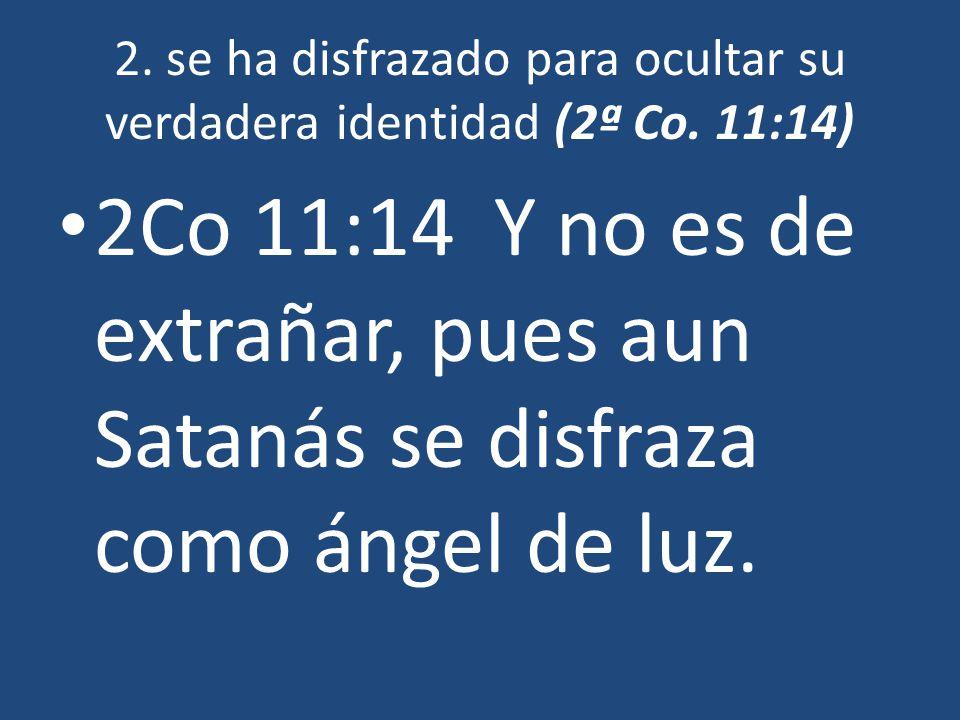 2. se ha disfrazado para ocultar su verdadera identidad (2ª Co. 11:14)