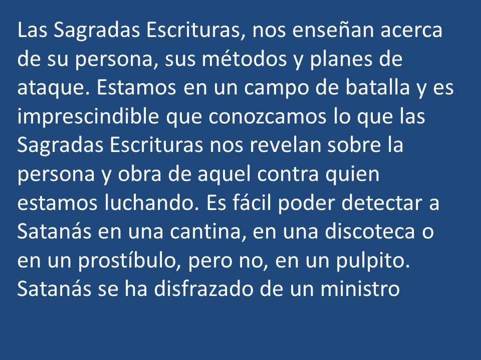 Las Sagradas Escrituras, nos enseñan acerca de su persona, sus métodos y planes de ataque.