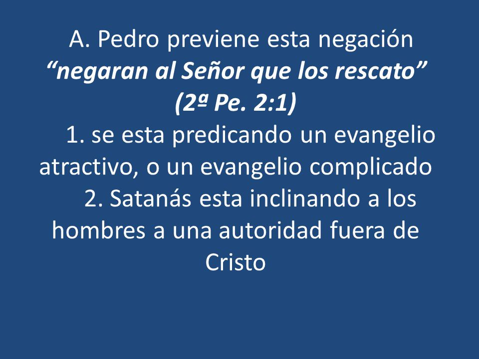 A. Pedro previene esta negación negaran al Señor que los rescato (2ª Pe.