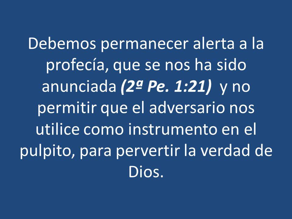 Debemos permanecer alerta a la profecía, que se nos ha sido anunciada (2ª Pe.