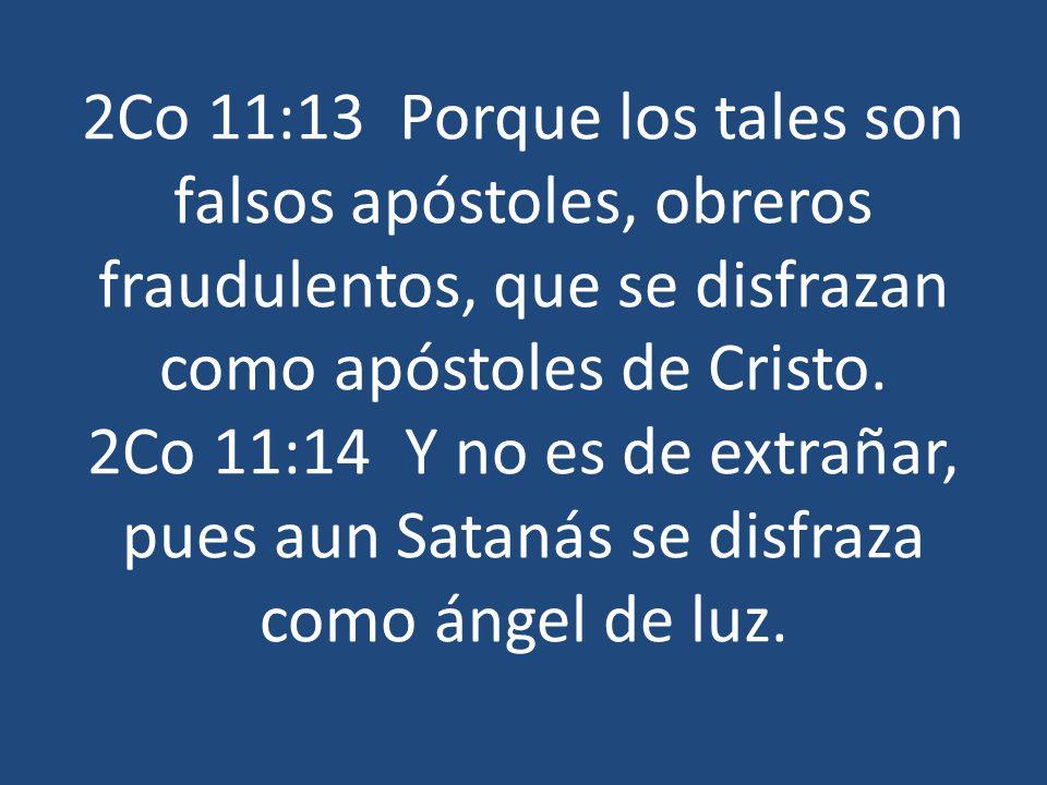 2Co 11:13 Porque los tales son falsos apóstoles, obreros fraudulentos, que se disfrazan como apóstoles de Cristo.