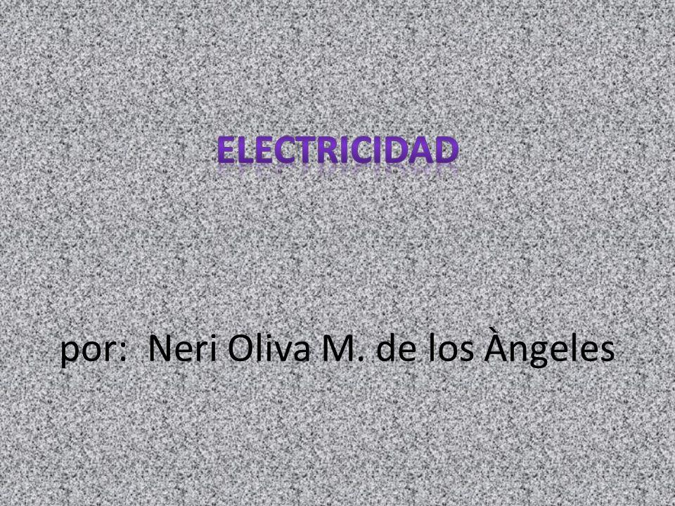 Electricidad por: Neri Oliva M. de los Àngeles