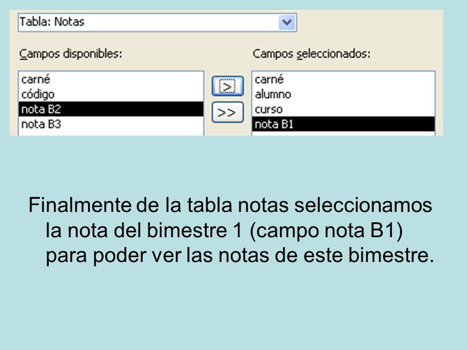 Finalmente de la tabla notas seleccionamos la nota del bimestre 1 (campo nota B1) para poder ver las notas de este bimestre.