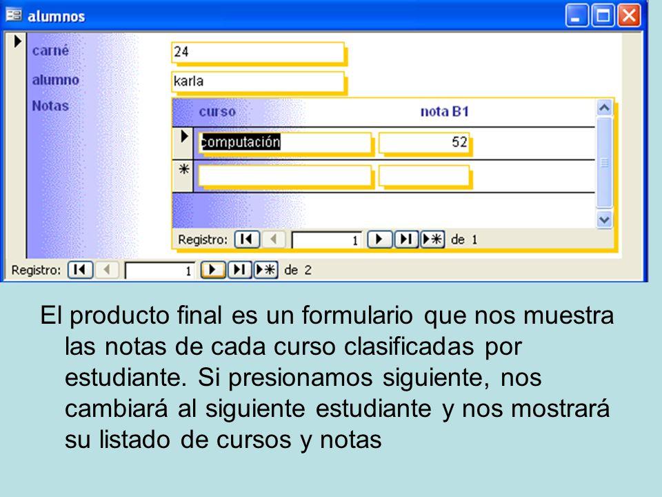 El producto final es un formulario que nos muestra las notas de cada curso clasificadas por estudiante.