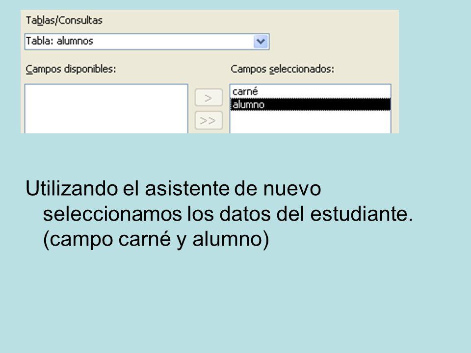Utilizando el asistente de nuevo seleccionamos los datos del estudiante. (campo carné y alumno)