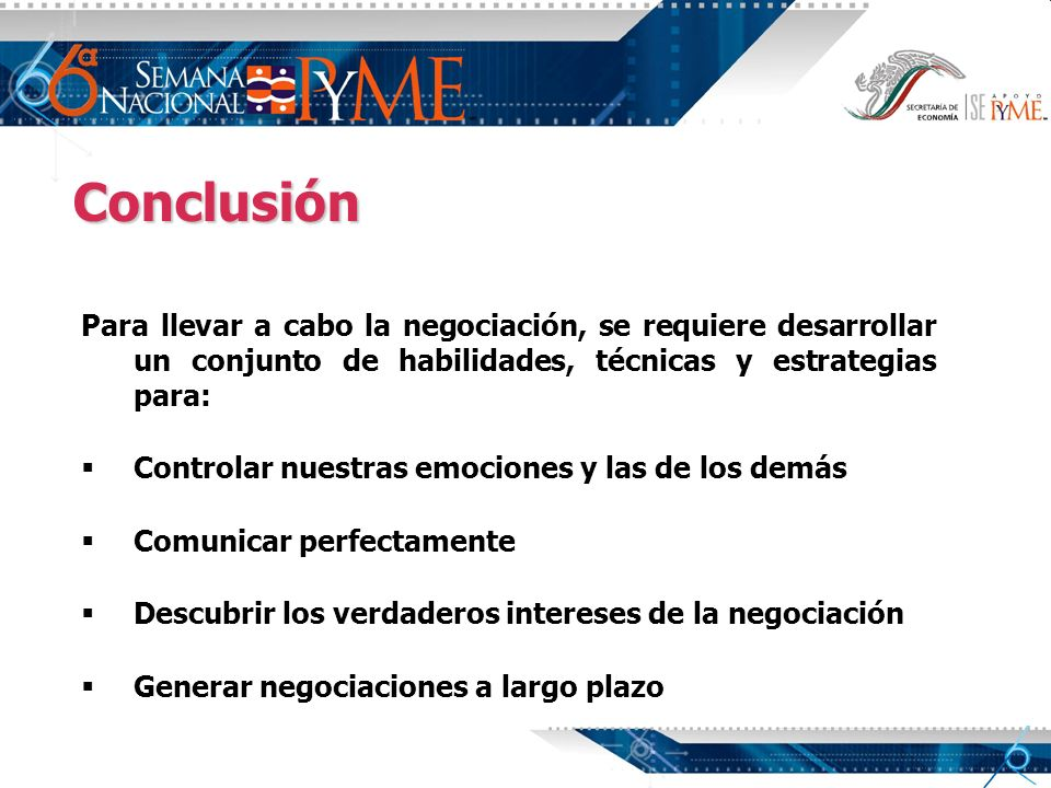 Conclusión Para llevar a cabo la negociación, se requiere desarrollar un conjunto de habilidades, técnicas y estrategias para: