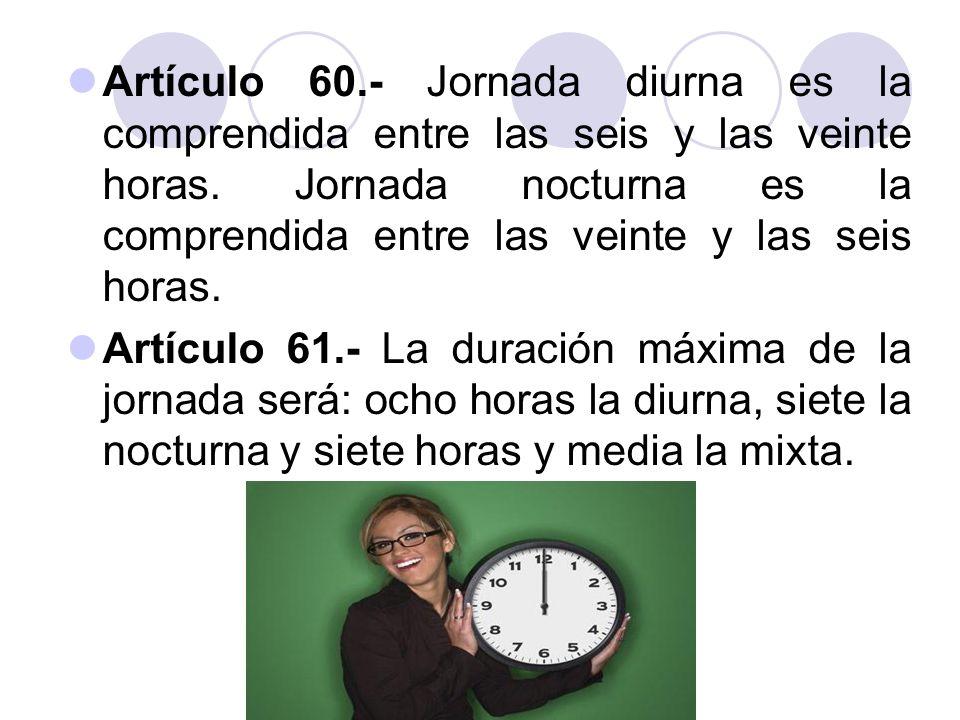 Artículo 60.- Jornada diurna es la comprendida entre las seis y las veinte horas. Jornada nocturna es la comprendida entre las veinte y las seis horas.