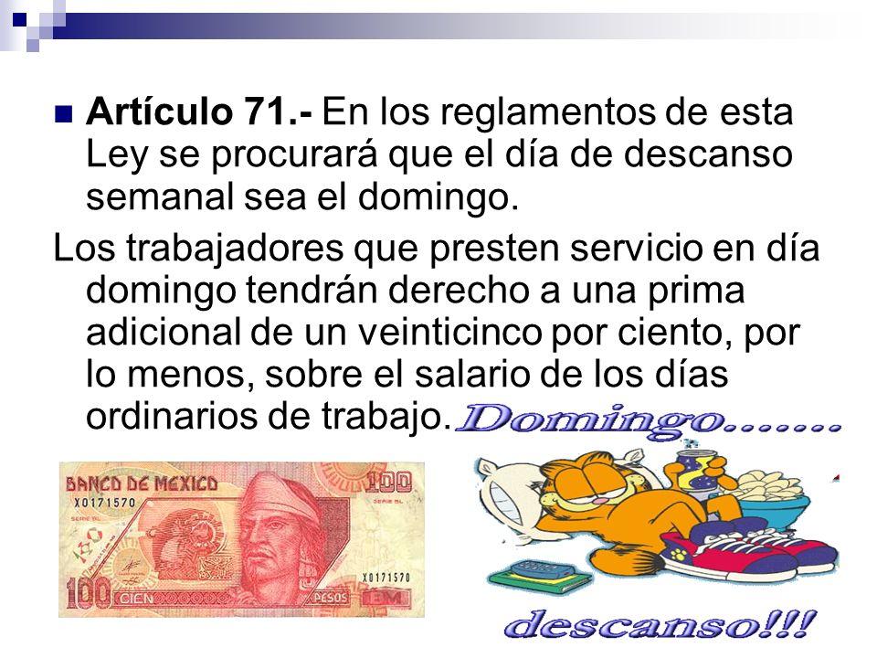 Artículo 71.- En los reglamentos de esta Ley se procurará que el día de descanso semanal sea el domingo.