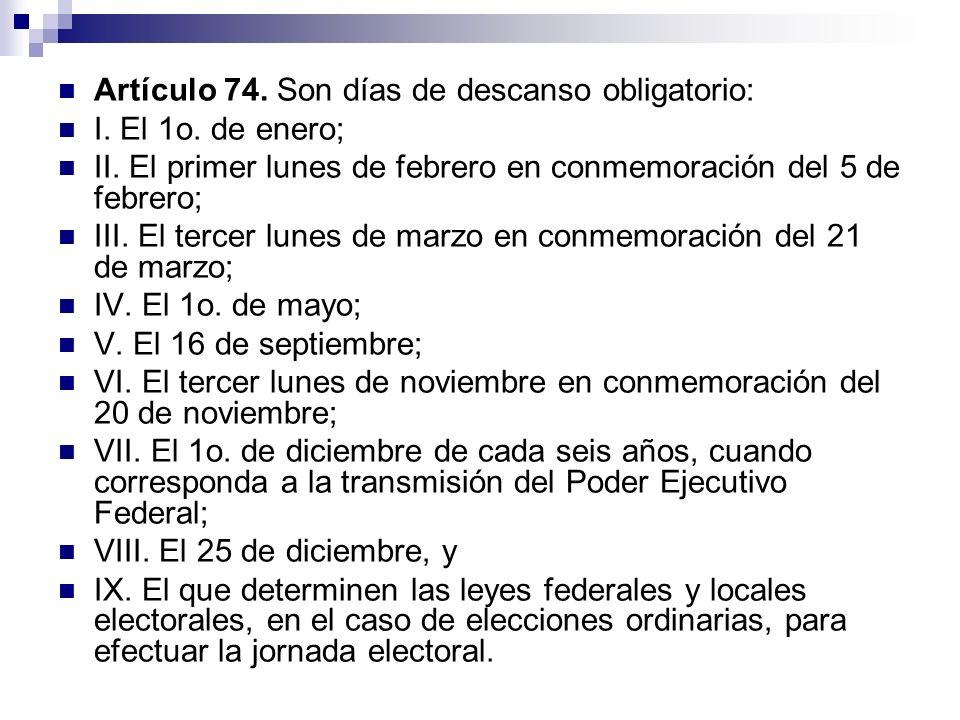 Artículo 74. Son días de descanso obligatorio:
