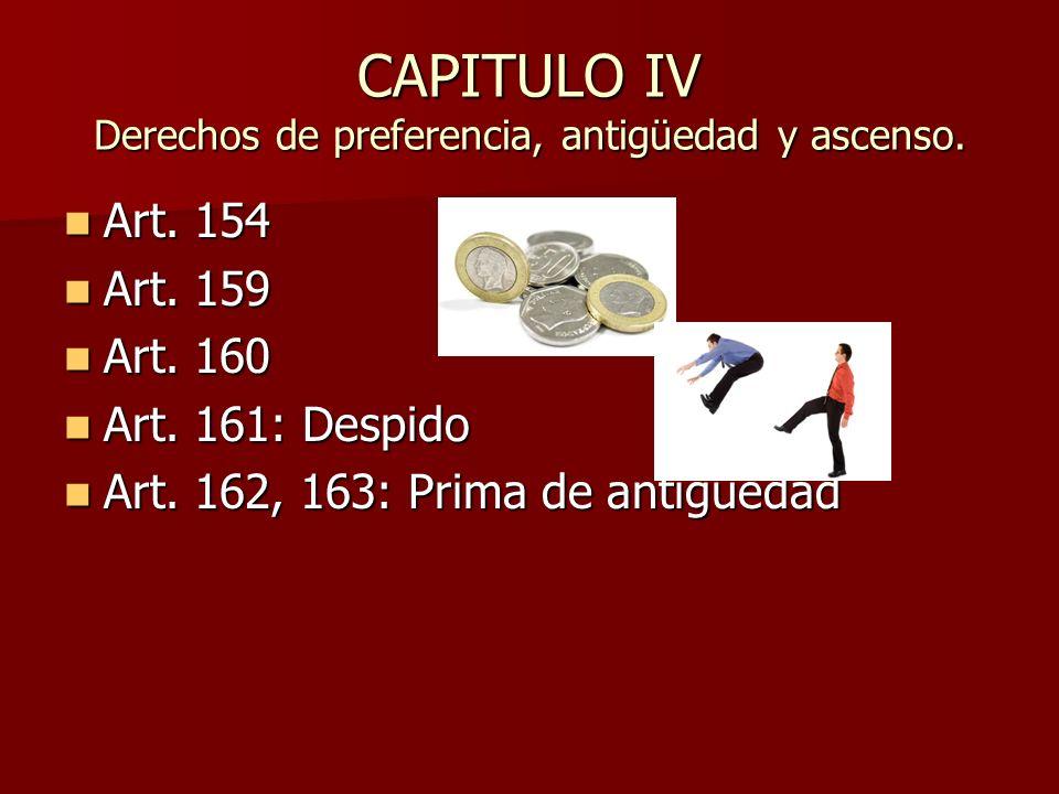 CAPITULO IV Derechos de preferencia, antigüedad y ascenso.