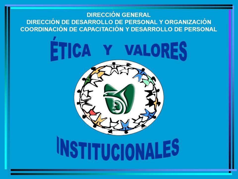 ÉTICA Y VALORES INSTITUCIONALES DIRECCIÓN GENERAL