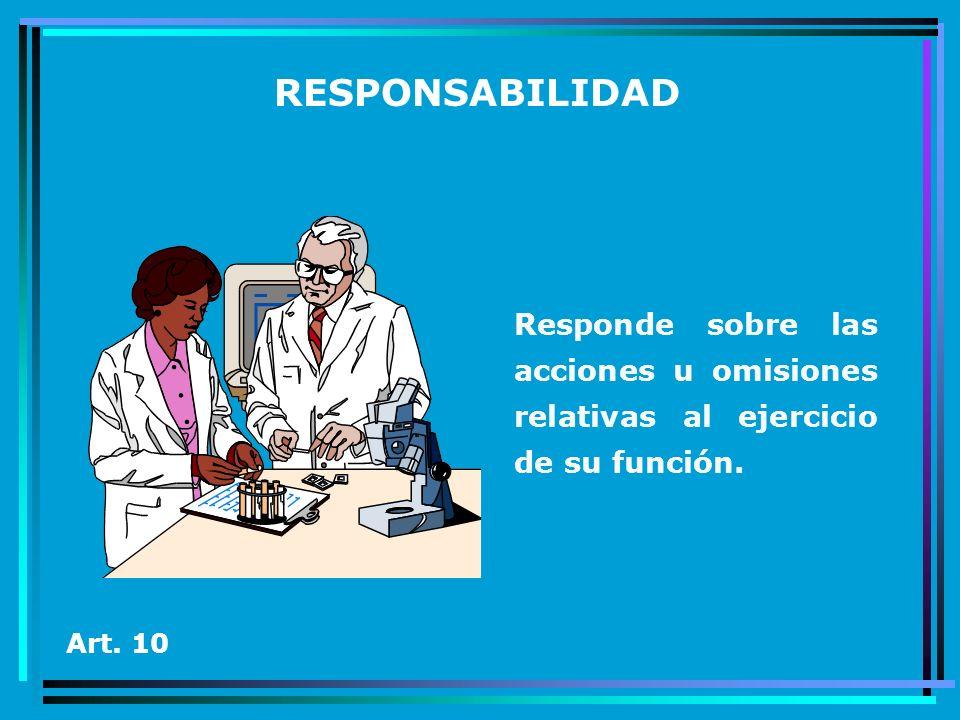 RESPONSABILIDAD Responde sobre las acciones u omisiones relativas al ejercicio de su función.