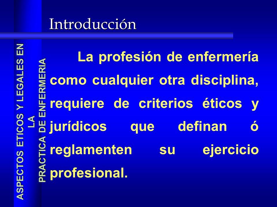 ASPECTOS ETICOS Y LEGALES EN LA PRACTICA DE ENFERMERIA