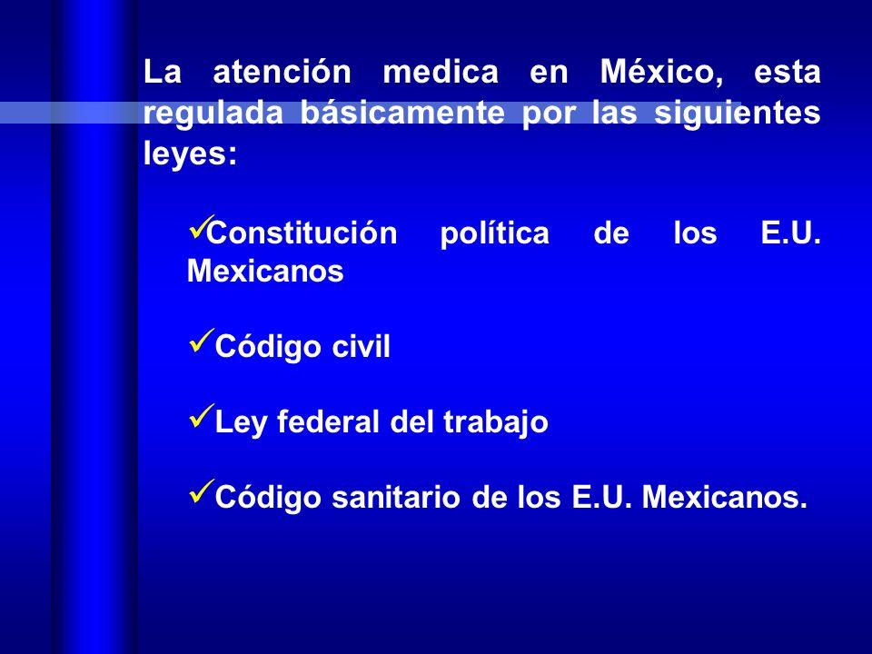 La atención medica en México, esta regulada básicamente por las siguientes leyes: