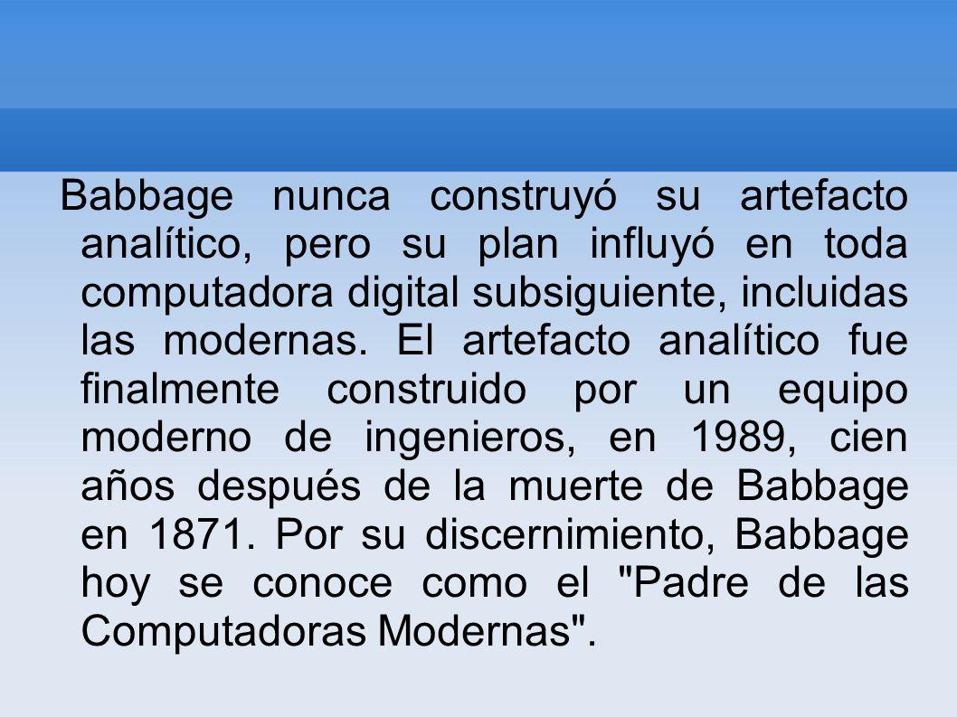 Babbage nunca construyó su artefacto analítico, pero su plan influyó en toda computadora digital subsiguiente, incluidas las modernas.