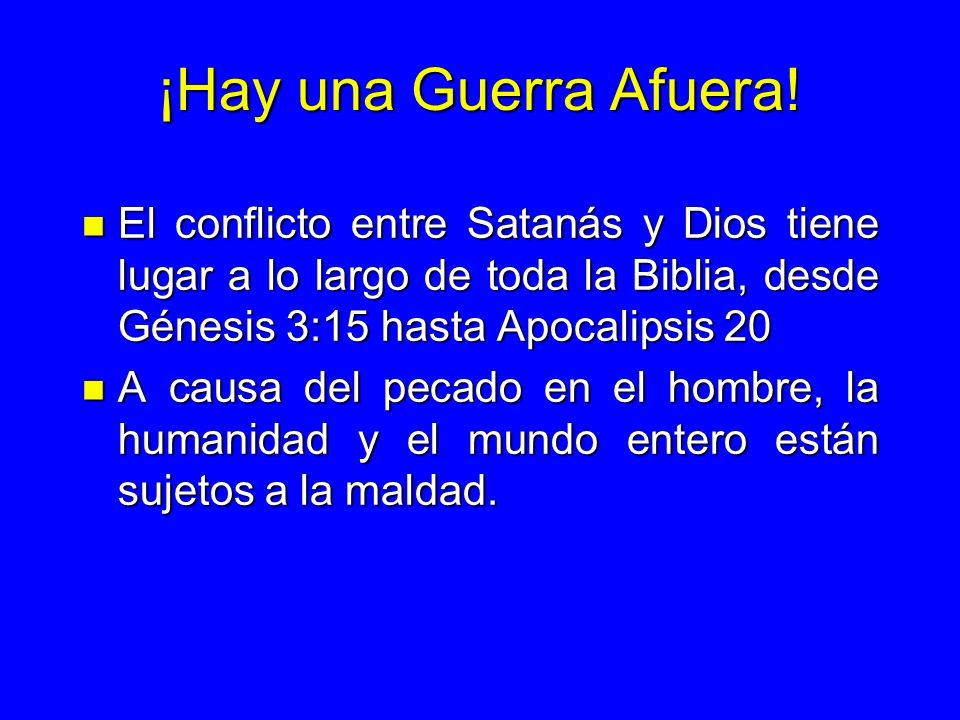 ¡Hay una Guerra Afuera!El conflicto entre Satanás y Dios tiene lugar a lo largo de toda la Biblia, desde Génesis 3:15 hasta Apocalipsis 20.