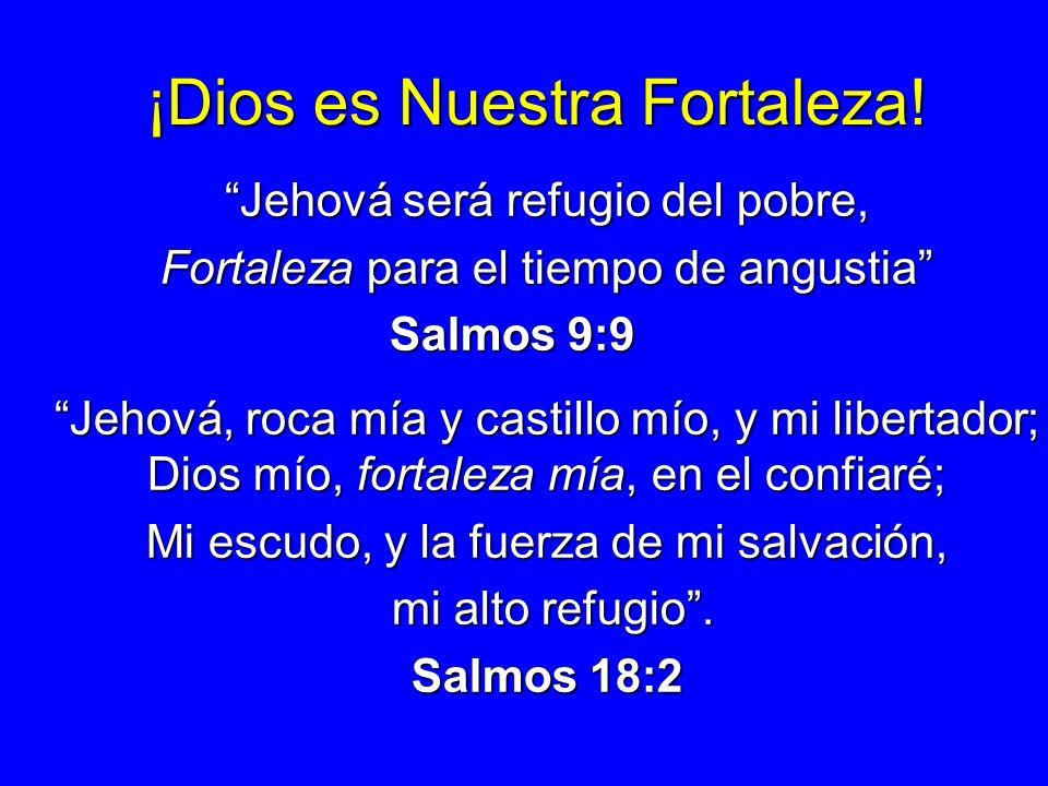 ¡Dios es Nuestra Fortaleza!