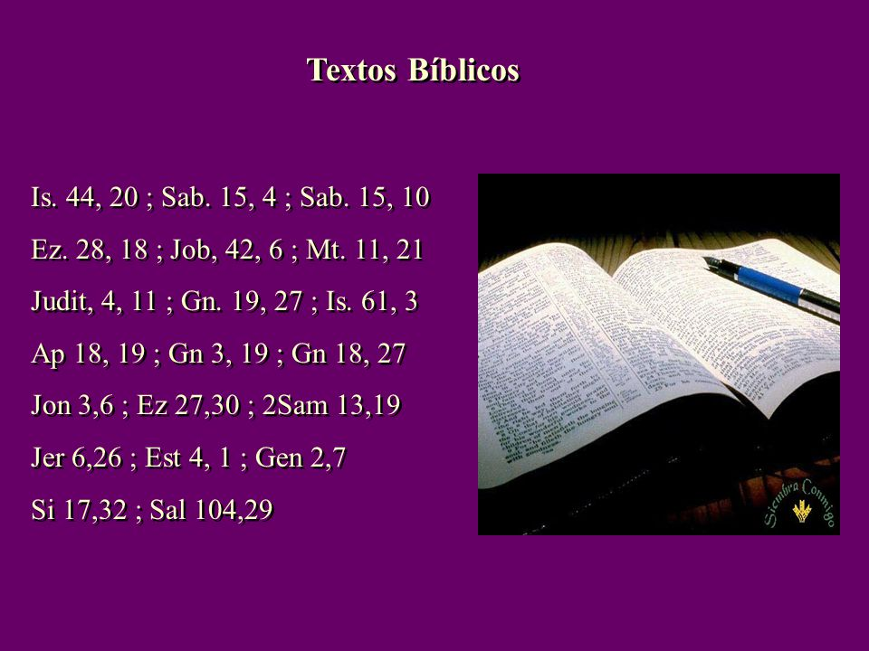 Textos Bíblicos Is. 44, 20 ; Sab. 15, 4 ; Sab. 15, 10