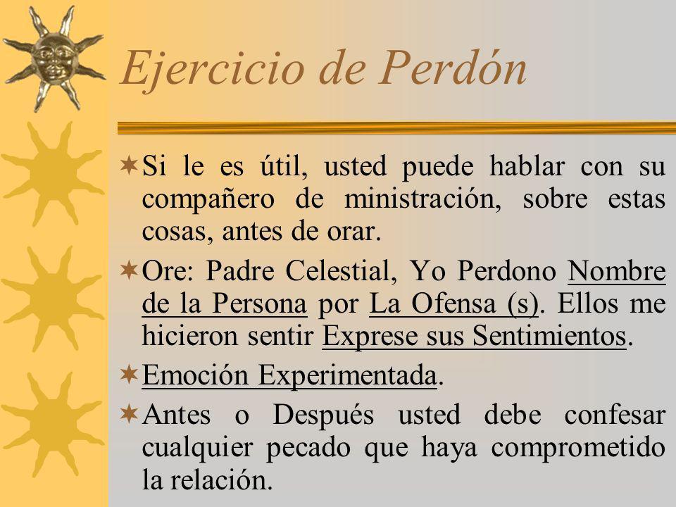 Ejercicio de PerdónSi le es útil, usted puede hablar con su compañero de ministración, sobre estas cosas, antes de orar.