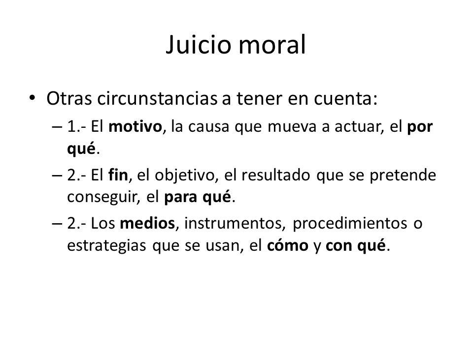 Juicio moral Otras circunstancias a tener en cuenta: