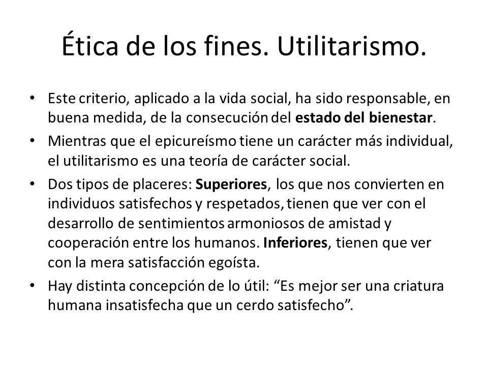 Ética de los fines. Utilitarismo.