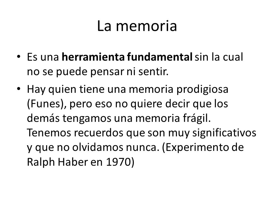La memoria Es una herramienta fundamental sin la cual no se puede pensar ni sentir.