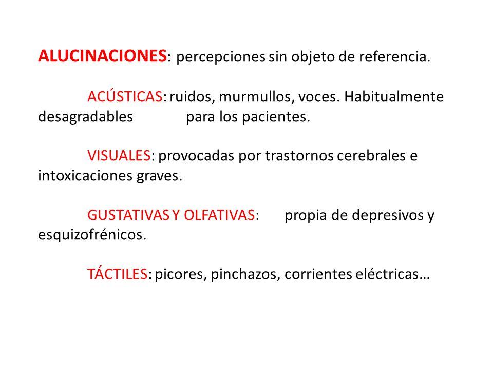 ALUCINACIONES: percepciones sin objeto de referencia.