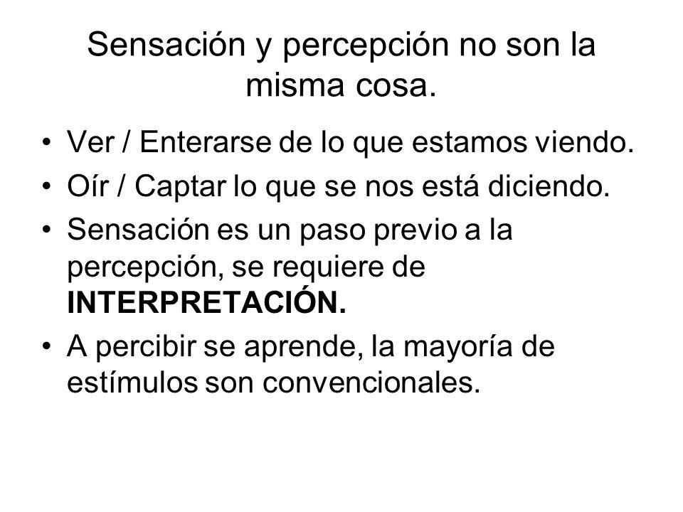 Sensación y percepción no son la misma cosa.