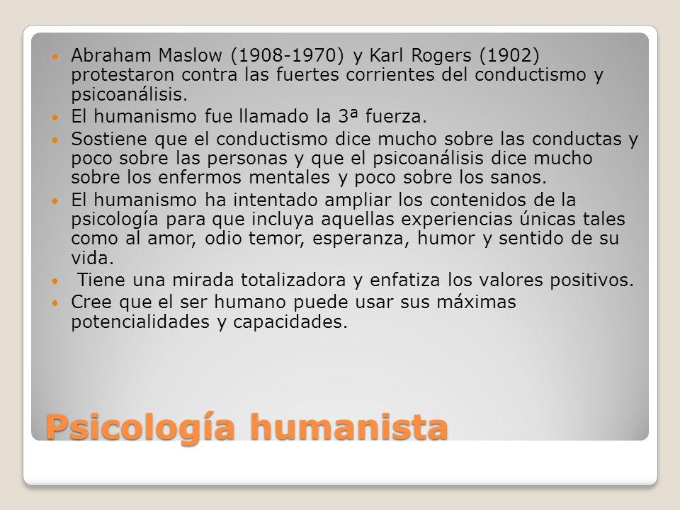 Abraham Maslow (1908-1970) y Karl Rogers (1902) protestaron contra las fuertes corrientes del conductismo y psicoanálisis.