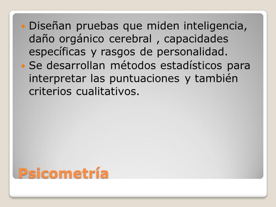 Diseñan pruebas que miden inteligencia, daño orgánico cerebral , capacidades específicas y rasgos de personalidad.
