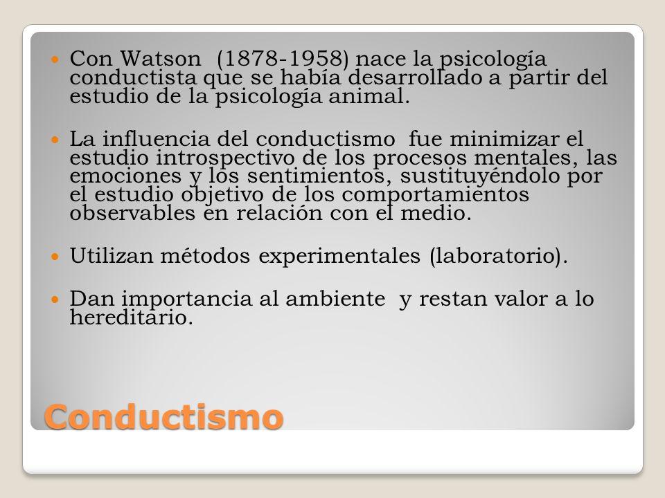 Con Watson (1878-1958) nace la psicología conductista que se había desarrollado a partir del estudio de la psicología animal.