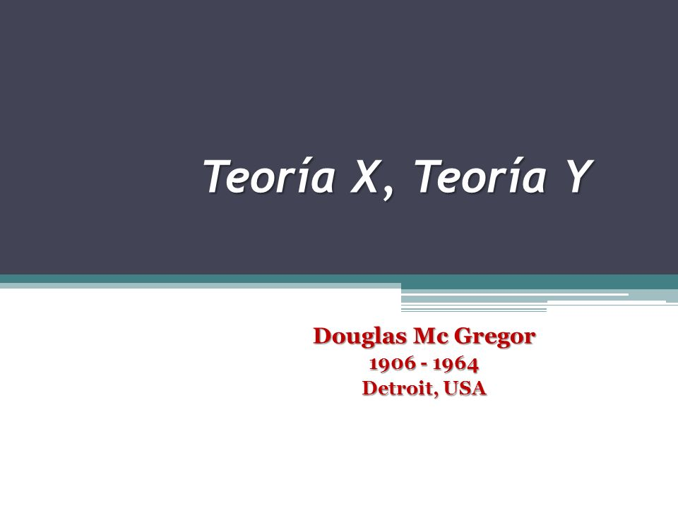 Douglas Mc Gregor 1906 - 1964 Detroit, USA
