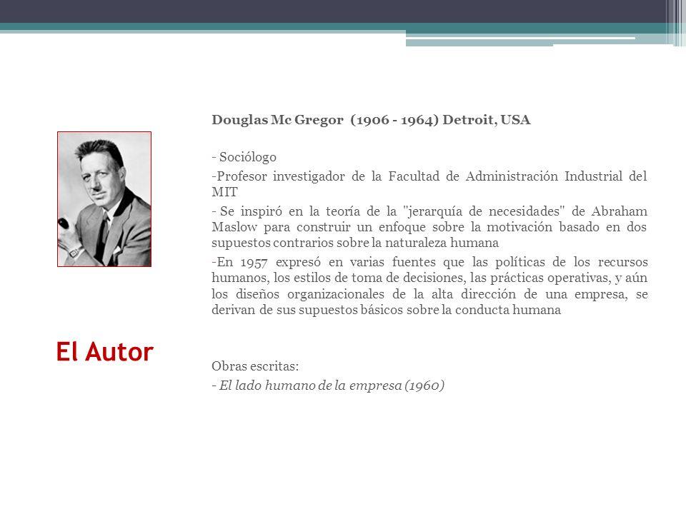 El Autor Douglas Mc Gregor (1906 - 1964) Detroit, USA Sociólogo
