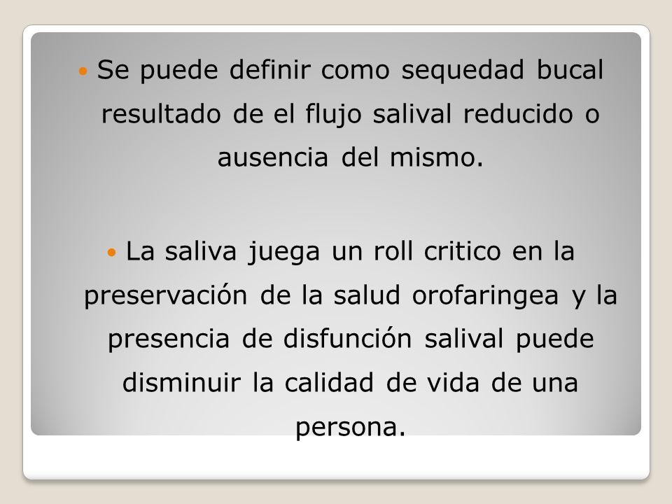 Se puede definir como sequedad bucal resultado de el flujo salival reducido o ausencia del mismo.