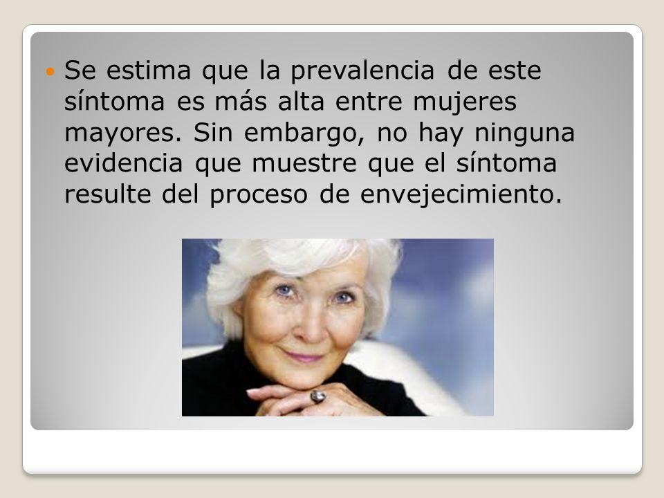 Se estima que la prevalencia de este síntoma es más alta entre mujeres mayores.