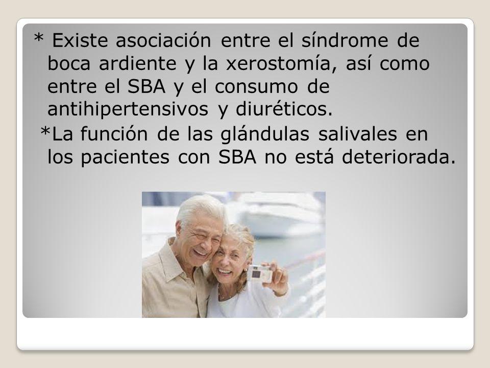 * Existe asociación entre el síndrome de boca ardiente y la xerostomía, así como entre el SBA y el consumo de antihipertensivos y diuréticos.