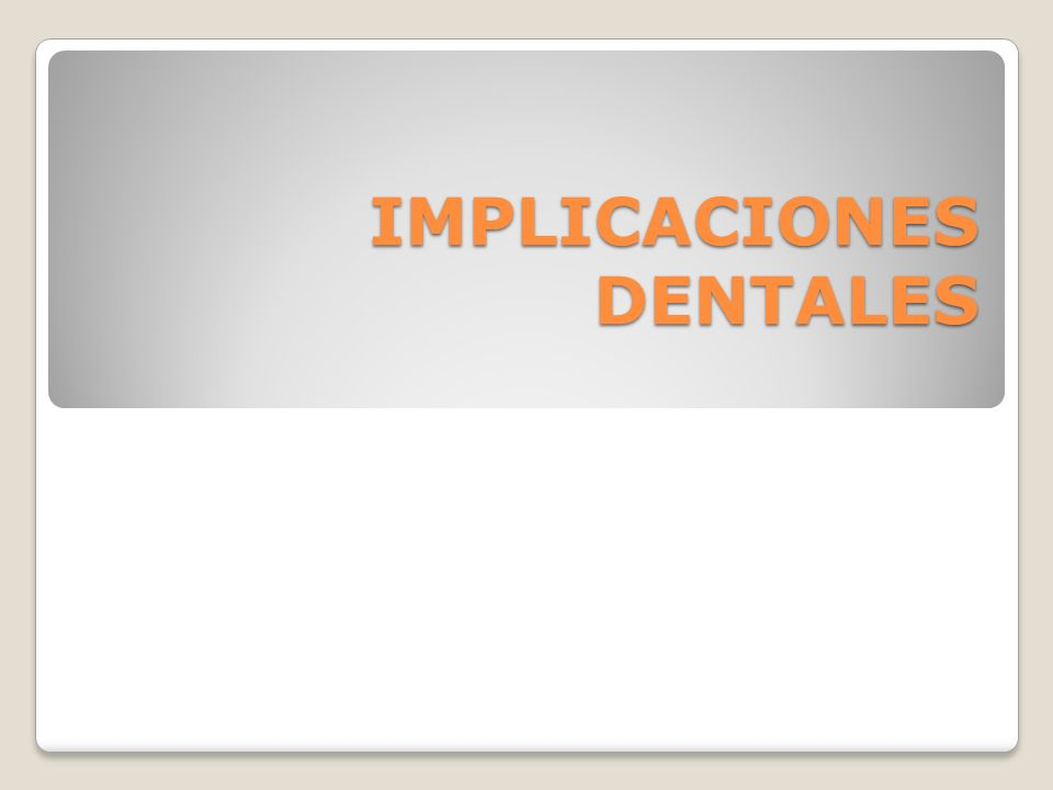 IMPLICACIONES DENTALES
