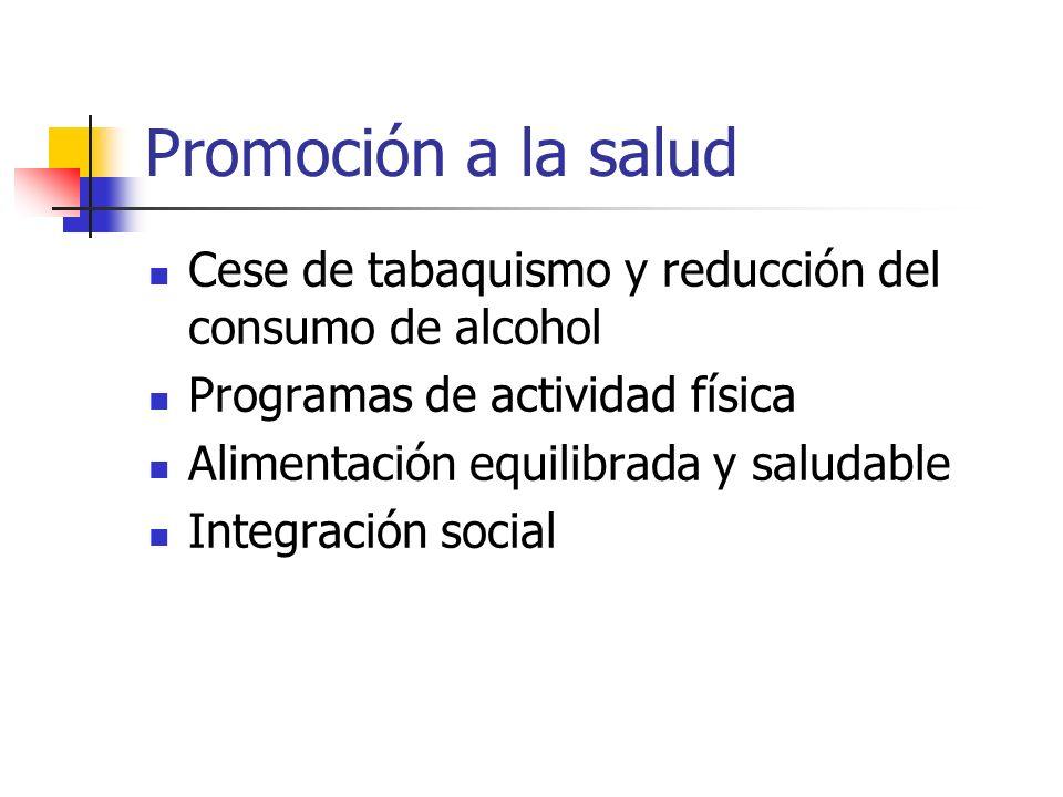 Promoción a la salud Cese de tabaquismo y reducción del consumo de alcohol. Programas de actividad física.