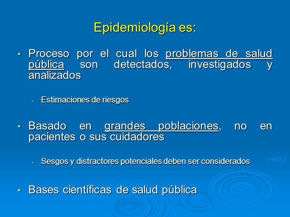 Epidemiología es: Proceso por el cual los problemas de salud pública son detectados, investigados y analizados.