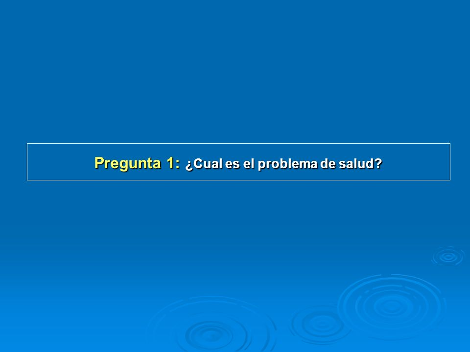 Pregunta 1: ¿Cual es el problema de salud