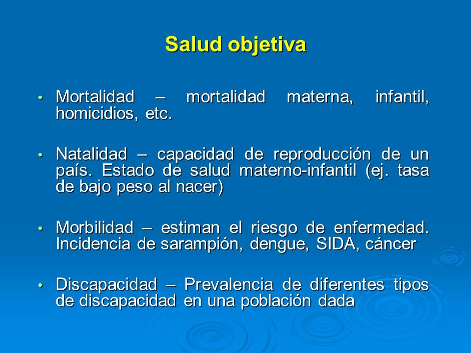 Salud objetivaMortalidad – mortalidad materna, infantil, homicidios, etc.