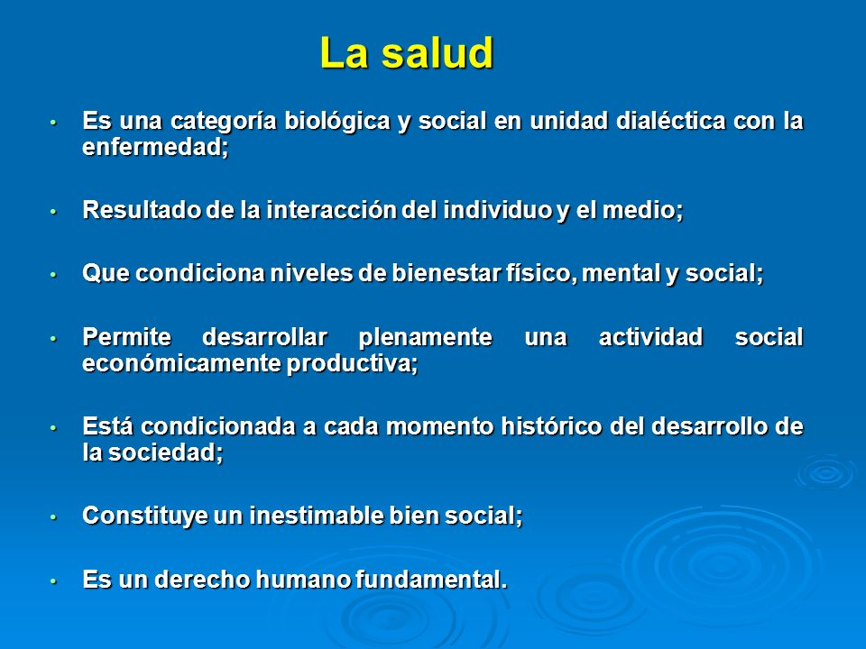 La salud Es una categoría biológica y social en unidad dialéctica con la enfermedad; Resultado de la interacción del individuo y el medio;
