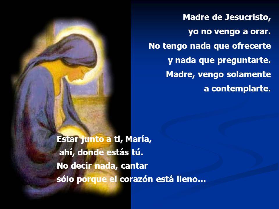 Madre de Jesucristo, yo no vengo a orar