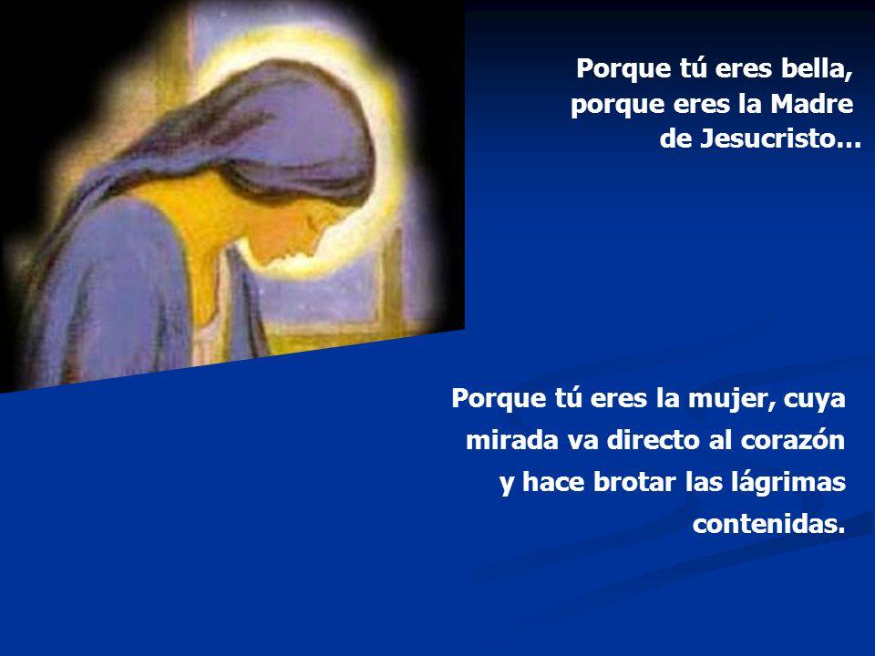 Porque tú eres bella, porque eres la Madre de Jesucristo…