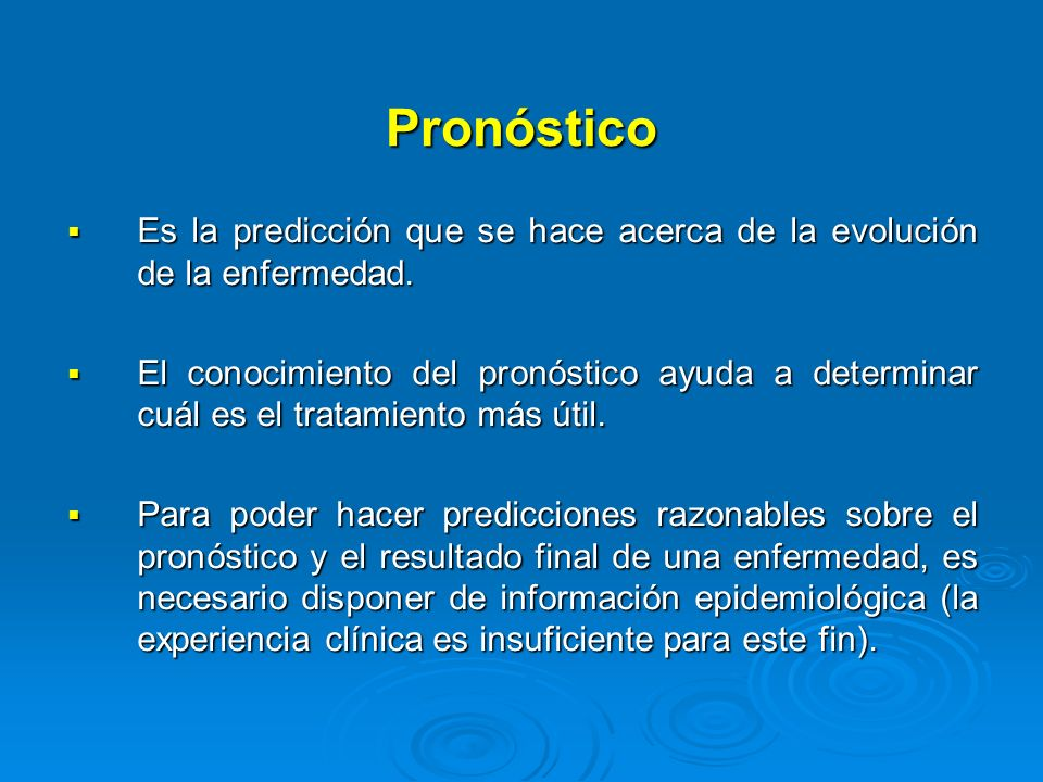 PronósticoEs la predicción que se hace acerca de la evolución de la enfermedad.